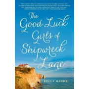 The Good Luck Girls of Shipwreck Lane by Kelly Harms