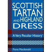 Scottish Tartan and Highland Dress: A Very Peculiar History(tm)