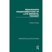 Renaissance Transformation of Late Medieval Thought by Charles Trinkaus