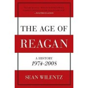 The Age of Reagan: A History, 1974 - 2008 by Sean Wilentz