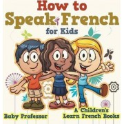How to Speak French for Kids a Children's Learn French Books by Baby Professor