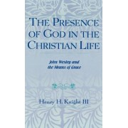 The Presence of God in the Christian Life: John Wesley and the Means of Grace