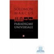 Paradigme Universale. Editie integrala - Solomon Marcus