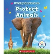 10 Things You Can Do to Protect Animals by Elizabeth Weitzman