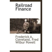 Railroad Finance by Fred Wilbur Powell Fred A Cleveland