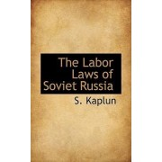 The Labor Laws of Soviet Russia by S Kaplun