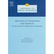 Advances in Vasopressin and Oxytocin - from Genes to Behaviour to Disease by Rainer Landgraf