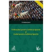 Tribunalul pentru Arbitraj Sportiv si Codul pentru Arbitraj Sportiv - Cristian Jura