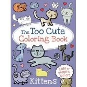 The Too Cute Coloring Book: Kittens by Little Bee Books