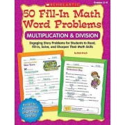 50 Fill-In Math Word Problems: Multiplication & Division, Grades 2-4 by Bob Krech