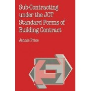 Sub-contracting Under the JCT Standard Forms of Building Contract by Jennie Price