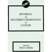 Reversal of Multidrug Resistance in Cancer by John A. Kellen