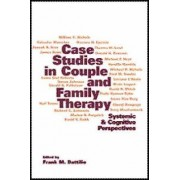 Case Studies in Couple and Family Therapy by Frank M. Dattilio