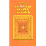You Can Teach Your Child Successfully Hardback by Ruth Beechick
