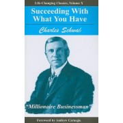 Succeeding with What You Have by Charles Schwab