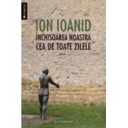 Inchisoarea noastra cea de toate zilele vol. 3 - Ion Ioanid