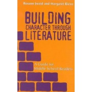 Building Character Through Literature by Rosann Jweid