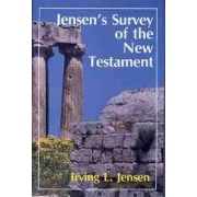 Jensen's Survey of the New Testament by Irving L Jensen B.A., S.T.B., Th.D.