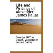 Life and Writings of Alexander James Dallas by Alexander James Dallas