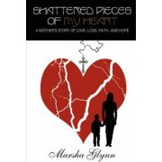 Shattered Pieces of My Heart by Marsha Glynn