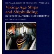 Viking-Age Ships and Shipbuilding in Hedeby/Haithabu and Schleswig by Ole Crumlin-Pedersen