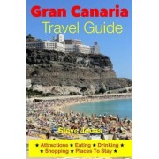 Gran Canaria Travel Guide - Attractions, Eating, Drinking, Shopping & Places to Stay by Steve Jonas