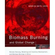 Biomass Burning and Global Change: Remote Sensing and Modeling of Biomass Burning and Biomass Burning in the Boreal Forest v. 1 by Joel S. Levine