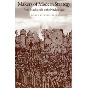 Makers of Modern Strategy from Machiavelli to the Nuclear Age by Peter Paret
