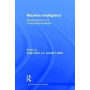 Machine Intelligence: Machine Intelligence - Perspectives on the Computational Model v.1 by Andy Clark