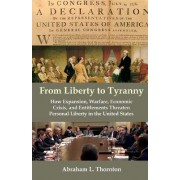 From Liberty to Tyranny by Abraham L Thornton