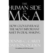 The Human Side of M & A by Dennis C. Carey