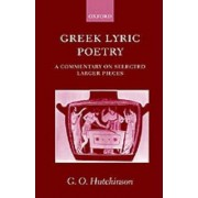 Greek Lyric Poetry by Professor of Greek and Latin Languages and Literature G O Hutchinson