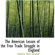 The American Lesson of the Free Trade Struggle in England by Matthew Mark Trumbull