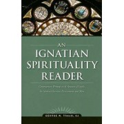 An Ignatian Spirituality Reader by George W Traub