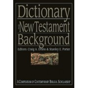 Dictionary of New Testament Background by Craig A. Evans