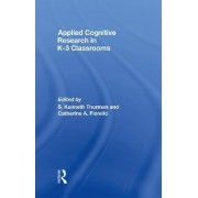 Applied Cognitive Research in K-3 Classrooms by S.Kenneth Thurman