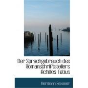 Der Sprachgebrauch Des Romanschriftstellers Achilles Tatius by Sexauer