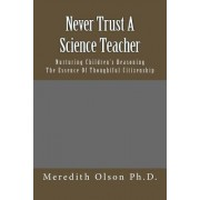 Never Trust a Science Teacher: Nurturing Children's Reasoning - The Essence of Thoughtful Citizenship
