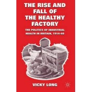 The Rise and Fall of the Healthy Factory by Vicky Long