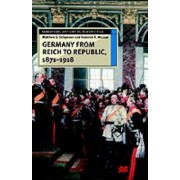 Germany from Reich to Republic, 1871-1918 by Matthew S. Seligmann