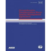 Comprehensive Transboundary Water Quality Management Agreement with Guidelines for Development of a Management Plan, Standards, and Criteria (ASCE/EWRI 33-09) by American Society of Civil Engineers (Asce)