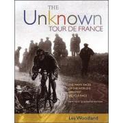 The Unknown Tour de France by Les Woodland