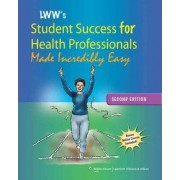 Lippincott Williams & Wilkins' Student Success for Health Professionals Made Incredibly Easy by Lippincott Williams & Wilkins