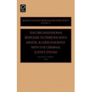 Organizational Response to Persons with Mental Illness Involved with the Criminal Justice System by Stephanie W. Hartwell