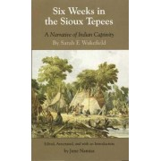 Six Weeks in the Sioux Tepees by Sarah F Wakefield