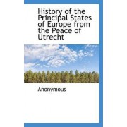 History of the Principal States of Europe from the Peace of Utrecht by Anonymous