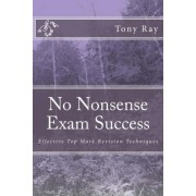No Nonsense Exam Success by MR Tony Ray