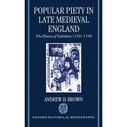 Popular Piety in Late Medieval England by Andrew D. Brown