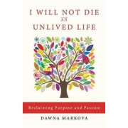 I Wiil Not Die an Unlived Life by Dawna Markova