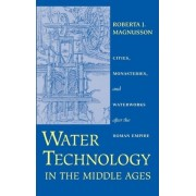 Water Technology in the Middle Ages by Roberta J. Magnusson